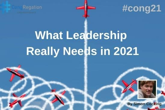 Simon Cocking What Leadership Really Needs in 2021